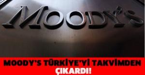 MOODY'S TÜRKİYE'Yİ TAKVİMDEN ÇIKARDI!
