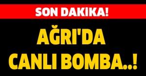 bAğrı#039;da canlı bomba..!/b