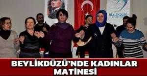 bBEYLİKDÜZÜNDE KADINLAR MATİNESİ/b