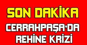 Cerrahpaşa'da rehine krizi: Bir polis içeride bulunanları rehin aldı!