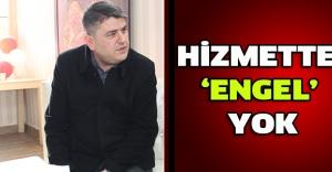HİZMETTE 'ENGEL' YOK
