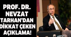 PROF. DR. NEVZAT TARHAN'DAN DİKKAT ÇEKEN AÇIKLAMA!