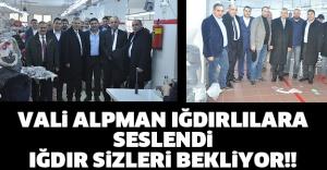 VALİ ALPMAN IĞDIRLILARA SESLENDİ, IĞDIR SİZLERİ BEKLİYOR!!