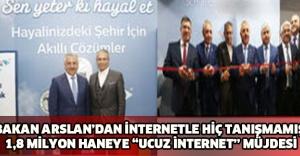 """BAKAN ARSLAN'DAN İNTERNETLE HİÇ TANIŞMAMIŞ 1,8 MİLYON HANEYE """"UCUZ İNTERNET"""" MÜJDESİ"""