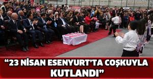 """""""23 Nisan Esenyurt'ta Coşkuyla Kutlandı"""""""