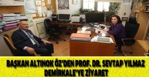 BAŞKAN ALTINOK ÖZ'DEN PROF. DR. SEVTAP YILMAZ DEMİRKALE'YE ZİYARET