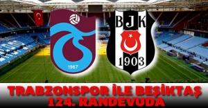 Trabzonspor ile Beşiktaş 124. randevuda