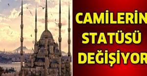 Camilerin statüsü değişiyor