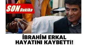 İbrahim Erkal hayatını kaybetti!