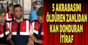 5 akrabasını öldüren zanlıdan kan donduran itiraf