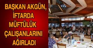 Başkan Akgün, iftarda müftülük çalışanlarını ağırladı