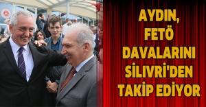 AYDIN, FETÖ DAVALARINI SİLIVRİ'DEN TAKİP EDİYOR