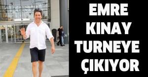 EMRE KINAY TURNEYE ÇIKIYOR