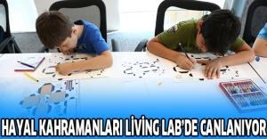 Hayal kahramanları Living Lab'de canlanıyor