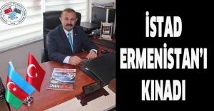 İSTAD ERMENİSTAN'I KINADI