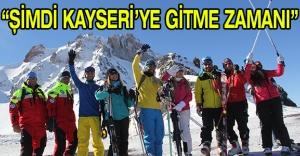 """""""Şimdi Kayseri'ye Gitme Zamanı"""""""