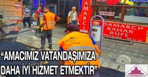 """""""Amacımız vatandaşımıza daha iyi hizmet etmektir"""""""