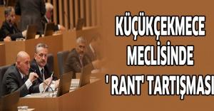 Küçükçekmece meclisinde ' Rant' tartışması