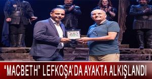 """""""MACBETH"""" LEFKOŞA'DA AYAKTA ALKIŞLANDI"""