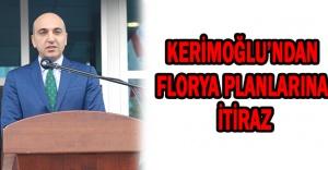 KERİMOĞLU'NDAN FLORYA PLANLARINA İTİRAZ