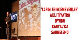 'LAFINI ESİRGEMEYENLER' ADLI TİYATRO OYUNU KARTAL'DA SAHNELENDİ