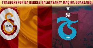 Trabzonspor'da herkes Galatasaray maçına odaklandı.