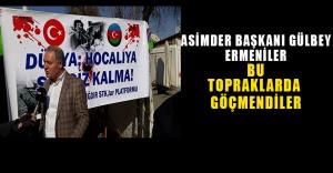 Asimder Başkanı Gülbey, Ermeniler Bu Topraklarda Göçmendiler.