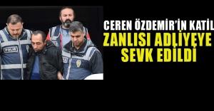 Ceren Özdemir'in katil zanlısı adliyeye sevk edildi.