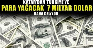 Katar'dan Türkiye'ye para yağacak! 7 milyar dolar daha geliyor