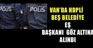 Van'da HDP'li beş belediye eş başkanı gözaltına alındı