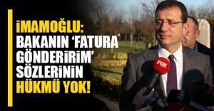 İmamoğlu: Bakanın 'fatura gönderirim' sözlerinin hükmü yok!