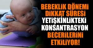 Bebeklik Dönemi Dikkat Süresi Yetişkinlikteki Konsantrasyon Becerilerini Etkiliyor!