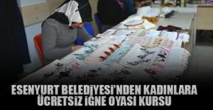 Esenyurt Belediyesinden Kadınlara Ücretsiz İğne Oya Kursu