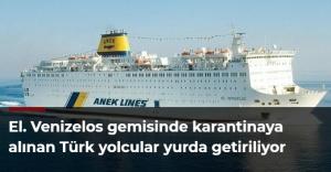 El. Venizelos gemisinde karantinaya alınan Türk yolcular yurda getiriliyor