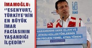 İmamoğlu: '' Esenyurt, Türkiye'nin En Büyük İmar Faciasının Yaşandığı İlçedir''