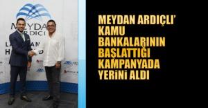 Meydan Ardıçlı' kamu bankalarının başlattığı kampanyada yerini aldı