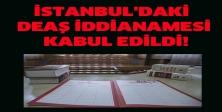 İstanbul'daki DEAŞ iddianamesi kabul edildi!