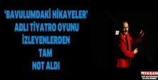 'BAVULUMDAKİ HİKAYELER' ADLI TİYATRO OYUNU İZLEYENLERDEN TAM NOT ALDI