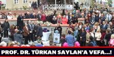 PROF. DR. TÜRKAN SAYLAN'A VEFA..