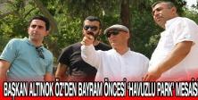 BAŞKAN ALTINOK ÖZ'DEN BAYRAM ÖNCESİ 'HAVUZLU PARK' MESAİSİ