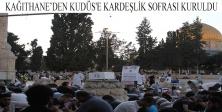 KAĞITHANE'DEN KUDÜS'E KARDEŞLİK SOFRASI KURULDU
