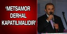 'METSAMOR DERHAL KAPATILMALIDIR'