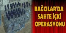 BAĞCILAR'DA SAHTE İÇKİ OPERASYONU