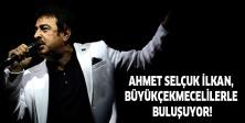 Ahmet Selçuk İlkan, Büyükçekmecelilerle buluşuyor!