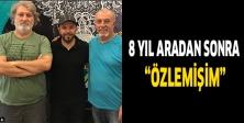 """8 yıl aradan sonra """"ÖZLEMİŞİM"""""""