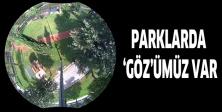 PARKLARDA 'GÖZ'ÜMÜZ VAR