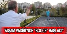 """YAŞAM VADİSİ'NDE """"BOCCE"""" BAŞLADI"""""""