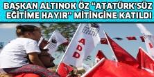 """BAŞKAN ALTINOK ÖZ """"ATATÜRK'SÜZ EĞİTİME HAYIR'' MİTİNGİNE KATILDI"""