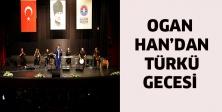 Ogan Han'dan türkü gecesi