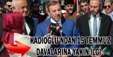 Kadıoğlu'ndan 15 Temmuz davalarına yakın ilgi